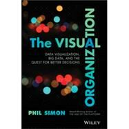 The Visual Organization Data Visualization, Big Data, and the Quest for Better Decisions by Simon, Phil, 9781118794388