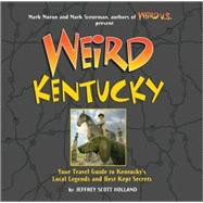 Weird Kentucky Your Travel Guide to Kentucky's Local Legends and Best Kept Secrets by Holland, Jeffrey Scott; Moran, Mark; Sceurman, Mark, 9781402754388