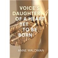Voice's Daughter of a Heart Yet to Be Born by Waldman, Anne, 9781566894388