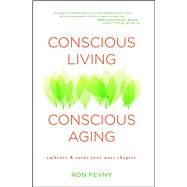 Conscious Living, Conscious Aging Embrace & Savor Your Next Chapter by Pevny, Ron, 9781582704388