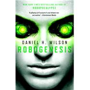 Robogenesis by Wilson, Daniel H., 9780345804389