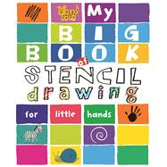 My Big Book of Stencil Drawing for Little Hands: Draw Through the Stencils With Crayons, Pencils or Felt Pens by Poitier, Anton, 9781438004389