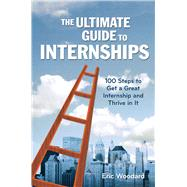 The Ultimate Guide to Internships by Woodard, Eric, 9781621534389