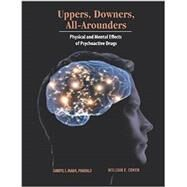Uppers, Downers, All Arounders: Physical and Mental Effects of Psychoactive Drugs by Inaba, Darryl S., 9780926544390