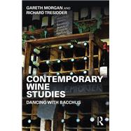 Contemporary Wine Studies: Dancing with Bacchus by Morgan; Gareth, 9781138784390