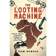 The Looting Machine by Burgis, Tom, 9781610394390