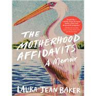 The Motherhood Affidavits by Baker, Laura Jean, 9781615194391