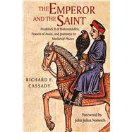 The Emperor and the Saint: Frederick II of Hohenstaufen, Francis of Assisi, and Journeys to Medieval Places by Cassady, Richard F.; Norwich, John Julius, 9780875804392
