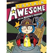 Captain Awesome and the Mummy's Treasure by Kirby, Stan; O'Connor, George, 9781481444392