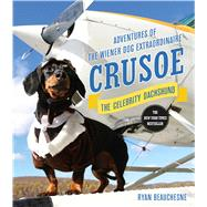 Crusoe, the Celebrity Dachshund Adventures of the Wiener Dog Extraordinaire by Beauchesne, Ryan, 9781250074393
