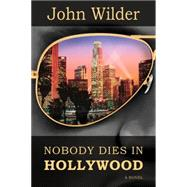 Nobody Dies in Hollywood by Wilder, John, 9781939454393