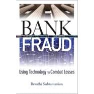 Bank Fraud : Using Technology to Combat Losses by Subramanian, Revathi, 9780470494394