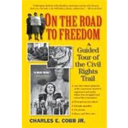 On the Road to Freedom : A Guided Tour of the Civil Rights Trail by Cobb, Charles E., Jr., 9781565124394