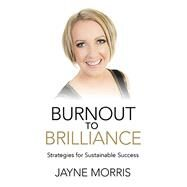 Burnout to Brilliance by Morris, Jayne, 9781782794394