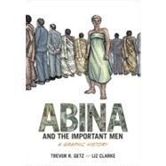 Abina and the Important Men A Graphic History by Getz, Trevor R.; Clarke, Liz, 9780199844395