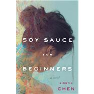 Soy Sauce for Beginners by Chen, Kirstin, 9780544114395