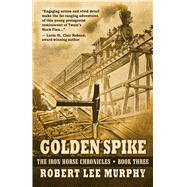 Golden Spike by Murphy, Robert Lee, 9781432834395