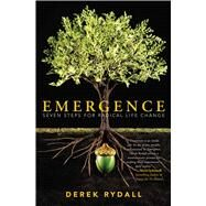 Emergence Seven Steps for Radical Life Change by Rydall, Derek, 9781582704395