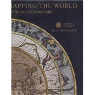 Mapping the World The Story of Cartography by Riffenburgh, Beau, 9780233004396