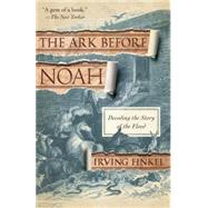 The Ark Before Noah by Finkel, Irving, 9780345804396