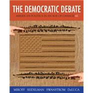 The Democratic Debate American Politics in an Age of Change by Miroff, Bruce; Seidelman, Raymond; Swanstrom, Todd; De Luca, Tom, 9781133604396