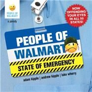 People of Walmart: State of Emergency by Kipple, Adam; Kipple, Andrew; Wherry, Luke, 9781492604396