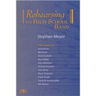 Rehearsing the High School Band by Meyer, Stephen, 9781574634396