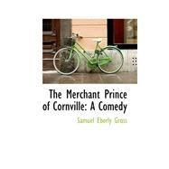 Merchant Prince of Cornville : A Comedy by Gross, Samuel Eberly, 9780559424397