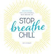 Stop, Breathe, Chill by Stebner, Beth, 9781440594397