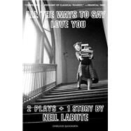 All the Ways to Say I Love You by Labute, Neil, 9781468314397