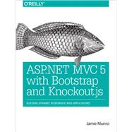 Asp.net Mvc 5 With Bootstrap and Knockout.js: Building Dynamic, Responsive Web Applications by Munro, Jamie, 9781491914397