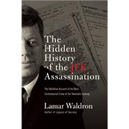 The Hidden History of the JFK Assassination by Waldron, Lamar, 9781619024397