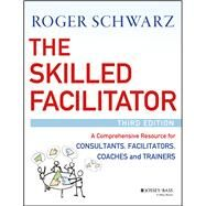 The Skilled Facilitator by Schwarz, Roger, 9781119064398