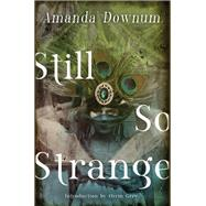 Still So Strange by Downum, Amanda; Grey, Orrin, 9781771484398
