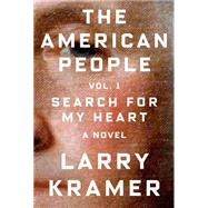 The American People: Volume 1 Search for My Heart: A Novel by Kramer, Larry, 9780374104399
