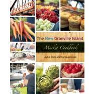The New Granville Island Market Cookbook by Glick, Judie; Wilkinson, Daniel Frobisher Bay (CON), 9781551524399