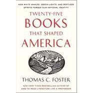 Twenty-Five Books That Shaped America by Foster, Thomas C., 9780061834400