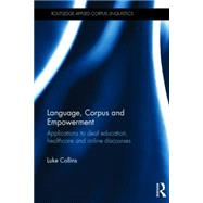 Language, Corpus and Empowerment: Applications to deaf education, healthcare and online discourses by Collins; Luke, 9781138814400
