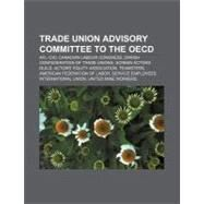 Trade Union Advisory Committee to the Oecd : Australian Council of Trade Unions, Italian Confederation of Workers' Trade Unions by , 9781156874400