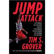 Tim Grover's Jump Attack The Formula for Explosive Athletic Performance, Jumping Higher, and Training Like the Pros by Grover, Tim S., 9781476714400