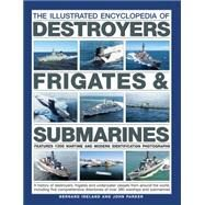The Illustrated Encyclopedia of Destroyers, Frigates & Submarines: Features 1300 Wartime and Modern Identification Photographs by Ireland, Bernard; Parker, John, 9781780194400