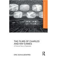 The Films of Charles and Ray Eames: A Universal Sense of Expectation by Schuldenfrei; Eric, 9780415724401