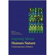 Arguing About Human Nature: Contemporary Debates by Downes; Stephen, 9780415894401