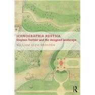 Ichnographia Rustica: Stephen Switzer and the Designed Landscape by Brogden; William Alvis, 9781472434401