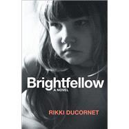 Brightfellow by Ducornet, Rikki, 9781566894401