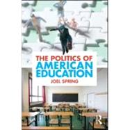 The Politics of American Education by Spring; Joel, 9780415884402