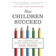 How Children Succeed : Grit, Curiosity, and the Hidden Power of Character by Tough, Paul, 9780544104402