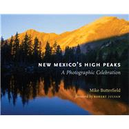 New Mexico's High Peaks: A Photographic Celebration by Butterfield, Mike; Julyan, Robert, 9780826354402