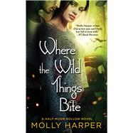 Where the Wild Things Bite by Harper, Molly, 9781476794402