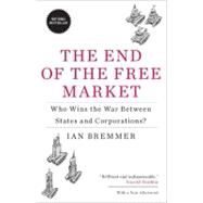 The End of the Free Market Who Wins the War Between States and Corporations? by Bremmer, Ian, 9781591844402